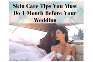Skin Care Tips You Must Do 1 Month Before Your Wedding